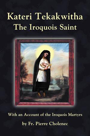 Kateri Tekakwitha - The Iroquois Saint